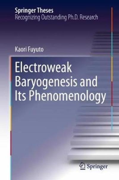 Electroweak Baryogenesis and Its Phenomenology - Kaori Fuyuto