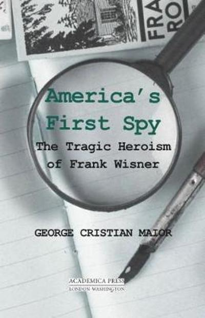 America's First Spy - George Cristian Maior