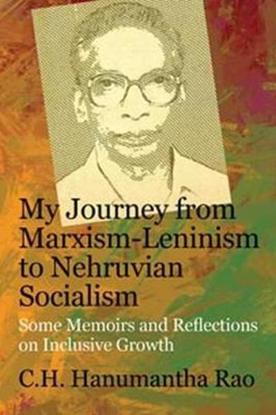 My Journey from Marxism-Leninism to Nehruvian Socialism - C.H. Hanumantha Rao
