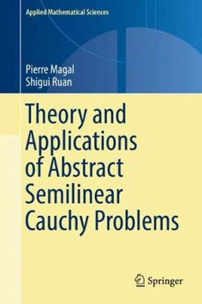Theory and Applications of Abstract Semilinear Cauchy Problems - Pierre Magal