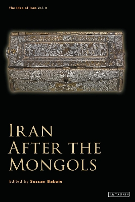 Iran After the Mongols - Sussan Babaie