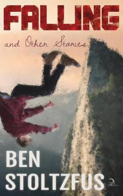 Falling and Other Stories - Ben Stoltzfus