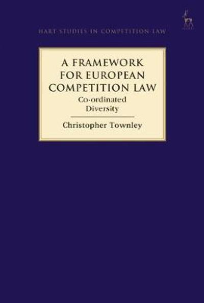 A Framework for European Competition Law - Christopher Townley