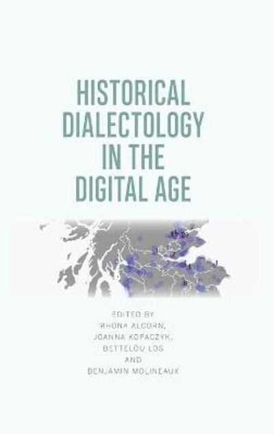 Historical Dialectology in the Digital Age - Rhona Alcorn