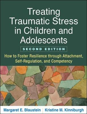 Treating Traumatic Stress in Children and Adolescents, Second Edition - Margaret E. Blaustein