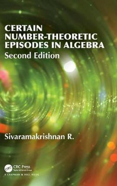 Certain Number-Theoretic Episodes In Algebra, Second Edition -