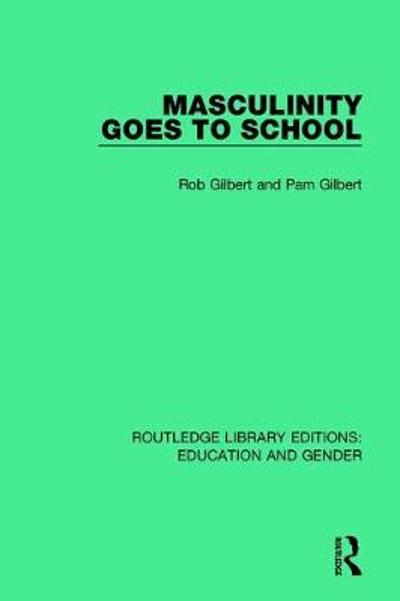 Masculinity Goes to School - Rob Gilbert