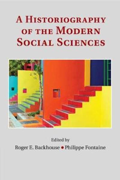 A Historiography of the Modern Social Sciences - Roger E. Backhouse