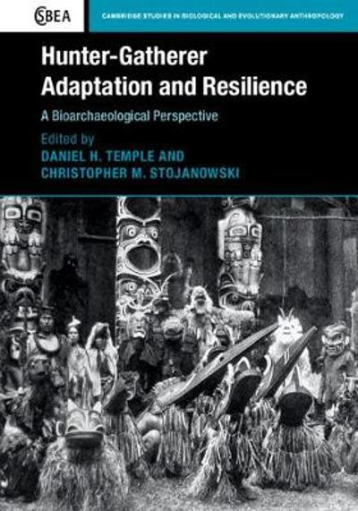 Hunter-Gatherer Adaptation and Resilience - Daniel H. Temple