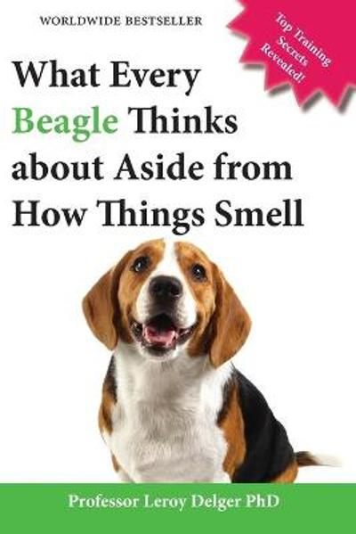 What Every Beagle Thinks about Aside from How Things Smell (Blank Inside/Novelty Book) - Leroy Delger