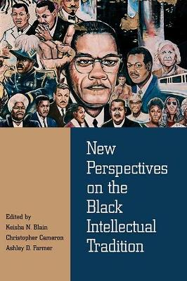 New Perspectives on the Black Intellectual Tradition - Keisha Blain
