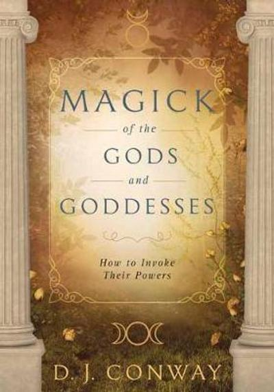 Magick of the Gods and Goddesses - D.J. Conway