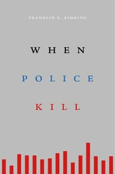 When Police Kill - Franklin E. Zimring