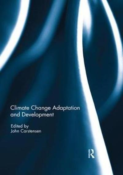 Climate Change Adaptation and Development - John Carstensen