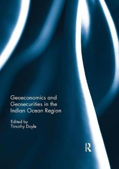 Geoeconomics and Geosecurities in the Indian Ocean Region - Timothy Doyle
