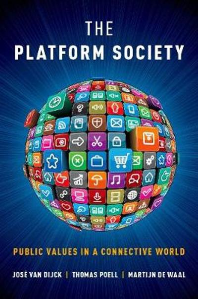 The Platform Society - Jose van Dijck