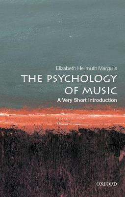 The Psychology of Music: A Very Short Introduction - Elizabeth Hellmuth Margulis