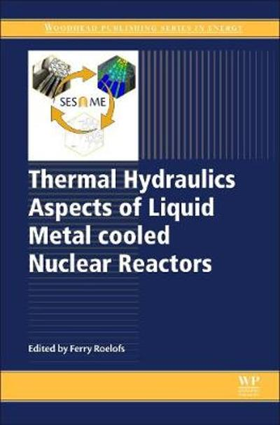 Thermal Hydraulics Aspects of Liquid Metal Cooled Nuclear Reactors - Ferry Roelofs