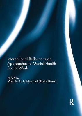 International Reflections on Approaches to Mental Health Social Work - Malcolm Golightley