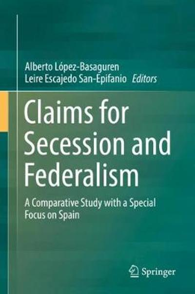 Claims for Secession and Federalism - Alberto Lopez Basaguren