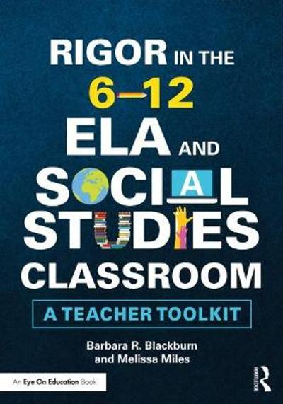 Rigor in the 6-12 ELA and Social Studies Classroom - Barbara R. Blackburn