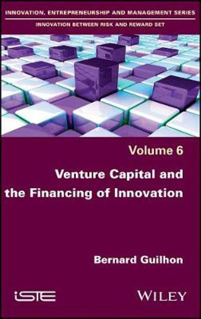 Venture Capital and the Financing of Innovation - Bernard Guilhon