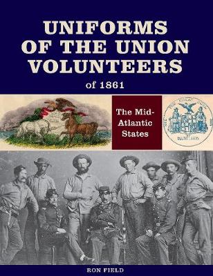 Uniforms of the Union Volunteers of 1861 - Ron Field