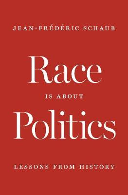 Race Is about Politics - Jean-Frederic Schaub