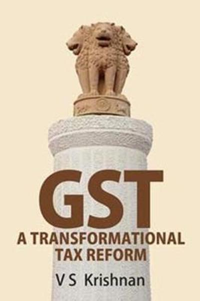 GST: A Transformational Tax Reform - V.S. Krishnan
