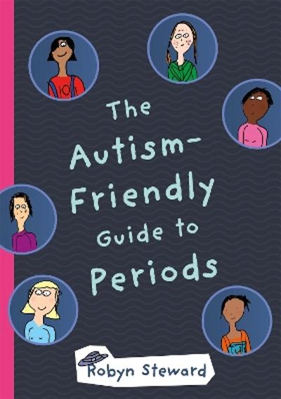The Autism-Friendly Guide to Periods - Robyn Steward