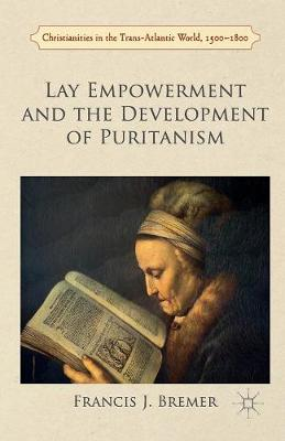 Lay Empowerment and the Development of Puritanism - Francis Bremer