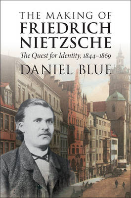 The Making of Friedrich Nietzsche - Daniel Blue