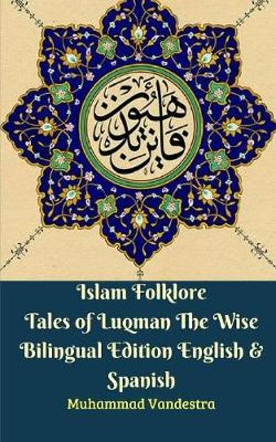 Islam Folklore Tales of Luqman The Wise Bilingual Edition English & Spanish - Muhammad Vandestra