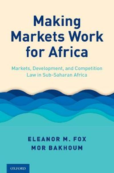 Making Markets Work for Africa - Eleanor M. Fox