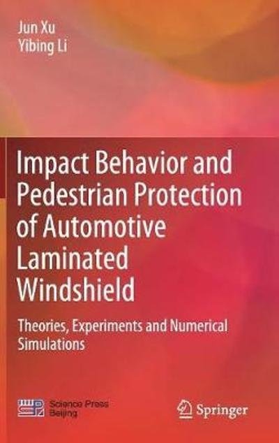Impact Behavior and Pedestrian Protection of Automotive Laminated Windshield - Jun Xu