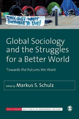 Global Sociology and the Struggles for a Better World - Markus S. Schulz