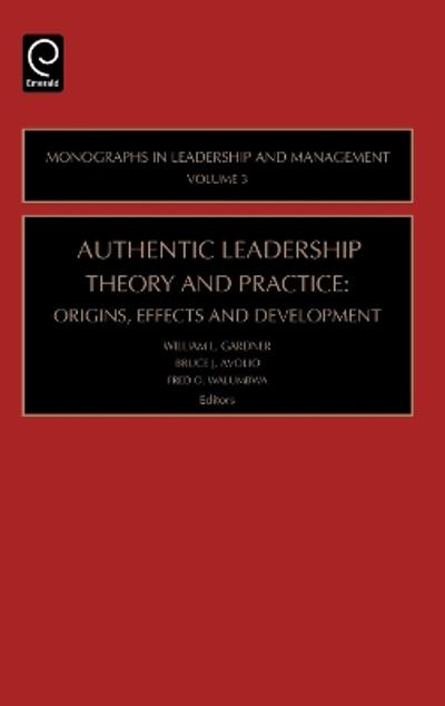 Authentic Leadership Theory and Practice - William L. Gardner