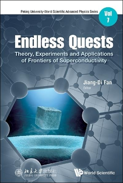 Endless Quests: Theory, Experiments And Applications Of Frontiers Of Superconductivity - Jiangdi Fan