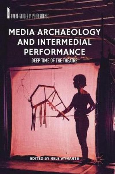 Media Archaeology and Intermedial Performance - Nele Wynants