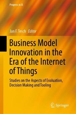 Business Model Innovation in the Era of the Internet of Things - Jan F. Tesch