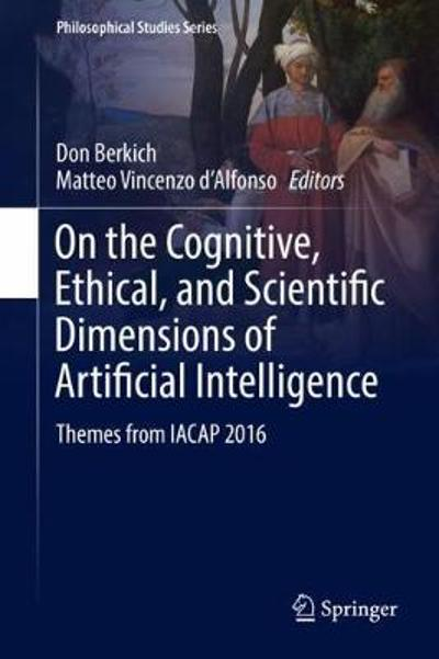 On the Cognitive, Ethical, and Scientific Dimensions of Artificial Intelligence - Don Berkich
