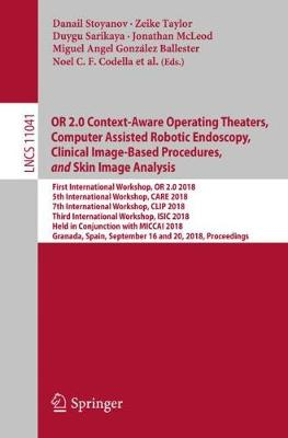 OR 2.0 Context-Aware Operating Theaters, Computer Assisted Robotic Endoscopy, Clinical Image-Based Procedures, and Skin Image Analysis - Danail Stoyanov
