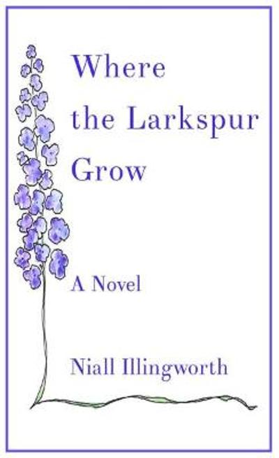 Where the Larkspur Grow - Niall Illingworth