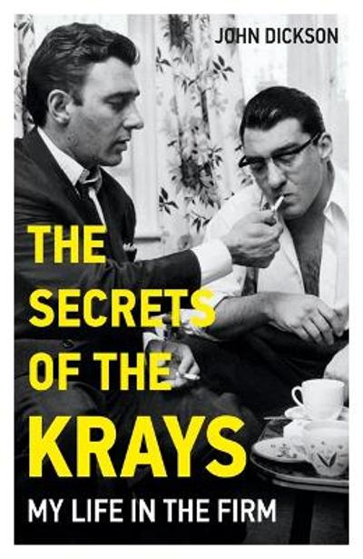The Secrets of The Krays - My Life in The Firm - John Dickson