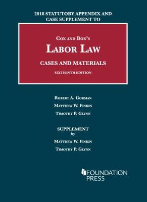 Labor Law, Cases and Materials, 2018 Statutory Appendix and Case Supplement - Matthew Finkin