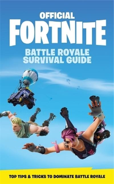 FORTNITE Official: The Battle Royale Survival Guide - Epic Games