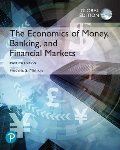 The Economics of Money, Banking and Financial Markets, Global Edition - Frederic S. Mishkin