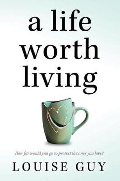 A Life Worth Living - Louise Guy