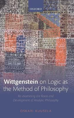 Wittgenstein on Logic as the Method of Philosophy - Oskari Kuusela