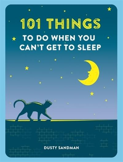 101 Things to do When You Can't Get to Sleep - Dusty Sandman